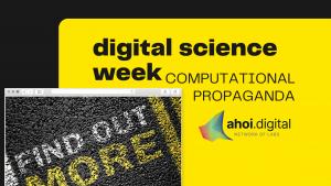 """gezeigt wird ein dekoratives Bild in gelb und schwarz mit einem Foto das fragt """"find out more"""" es trägt die Überschrift digital Science Week Computational propaganda presented by ahoi.digital network of labs"""