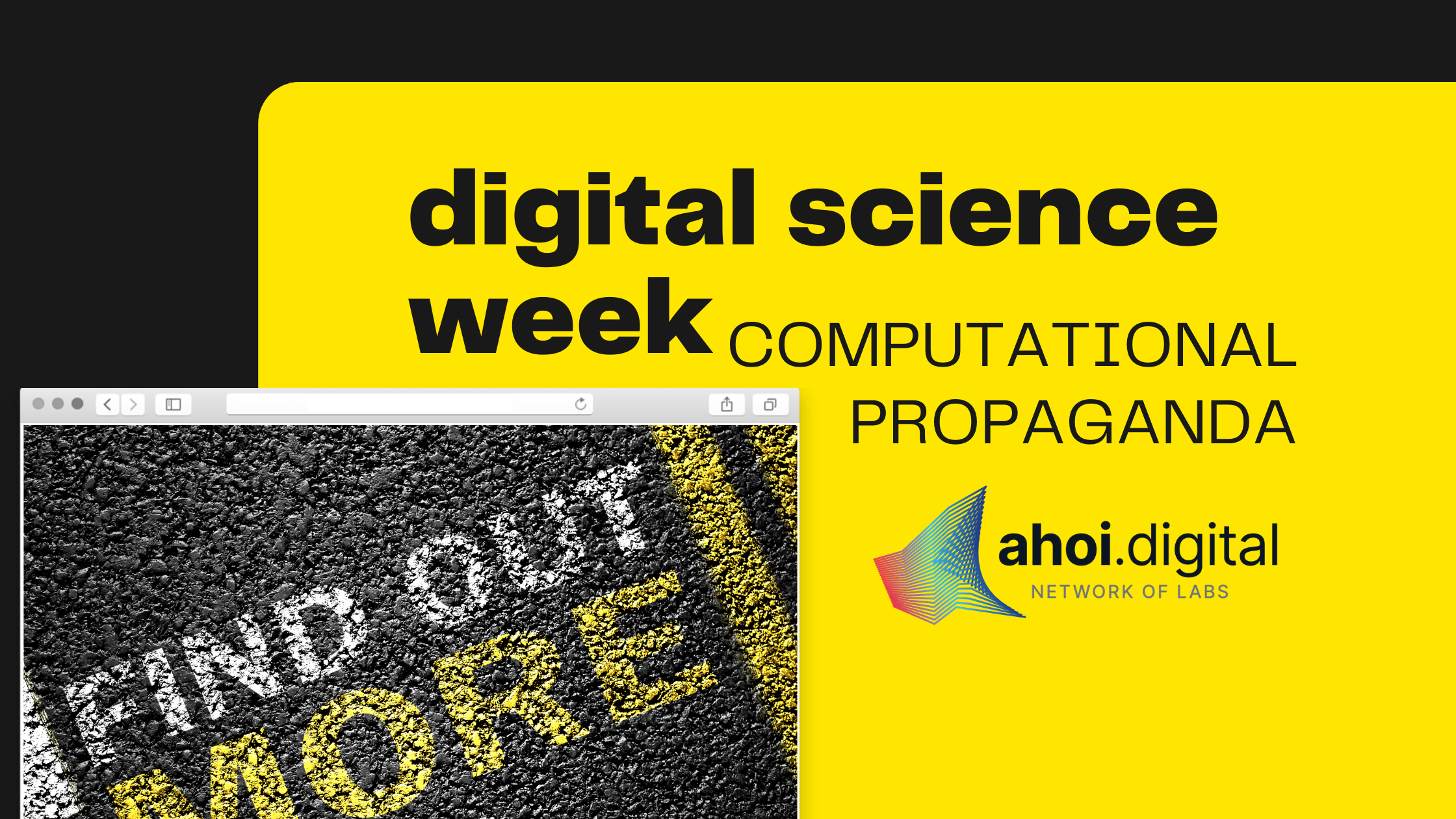 "gezeigt wird ein dekoratives Bild in gelb und schwarz mit einem Foto das fragt ""find out more"" es trägt die Überschrift digital Science Week Computational propaganda presented by ahoi.digital network of labs"